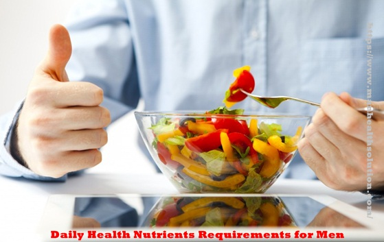 Daily Health Nutrients Requirements for Men - laurawillsion's blog